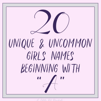 Unique & Uncommon Girl Names Beginning with A
