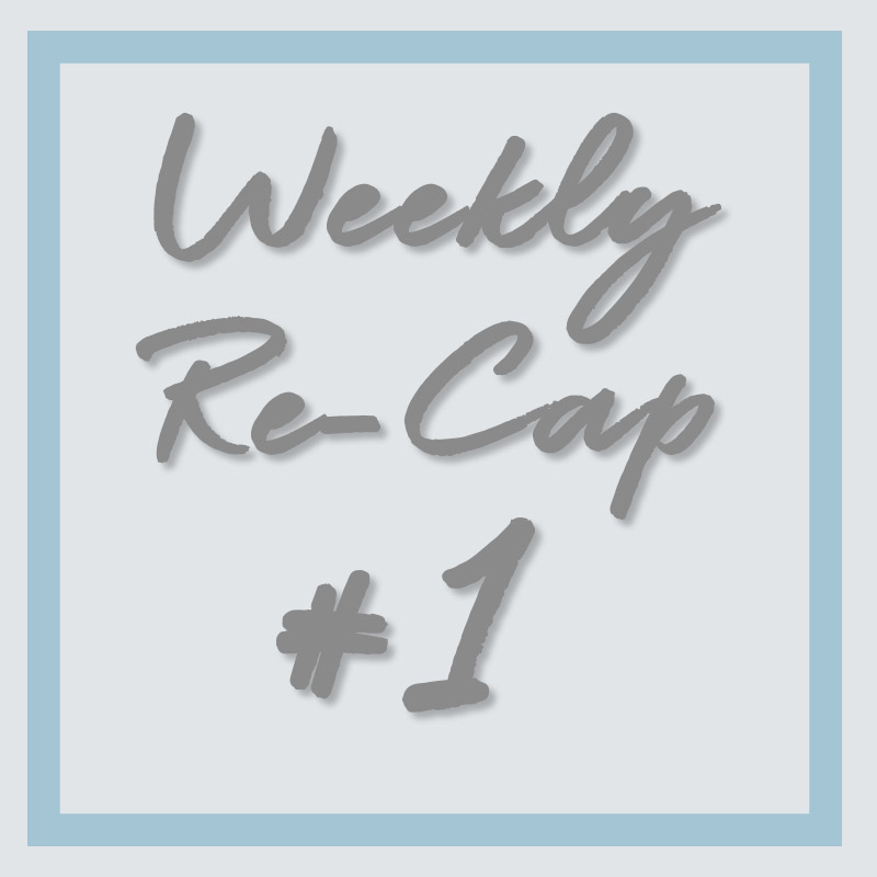 Weekly Re-Cap: #1