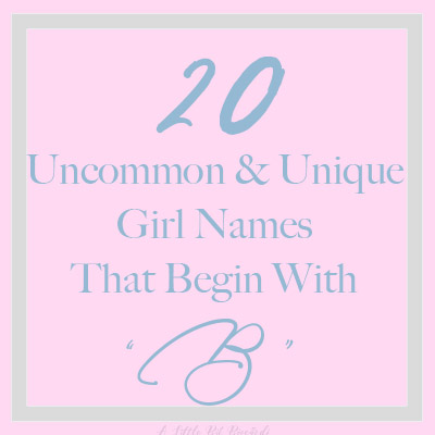 "Uncommon & Unique Girl Name Beginning with ""B"""