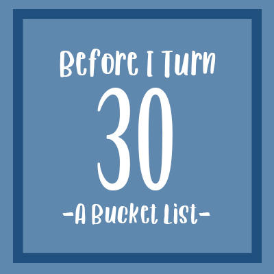 Before I Turn 30 – A Bucket Lis